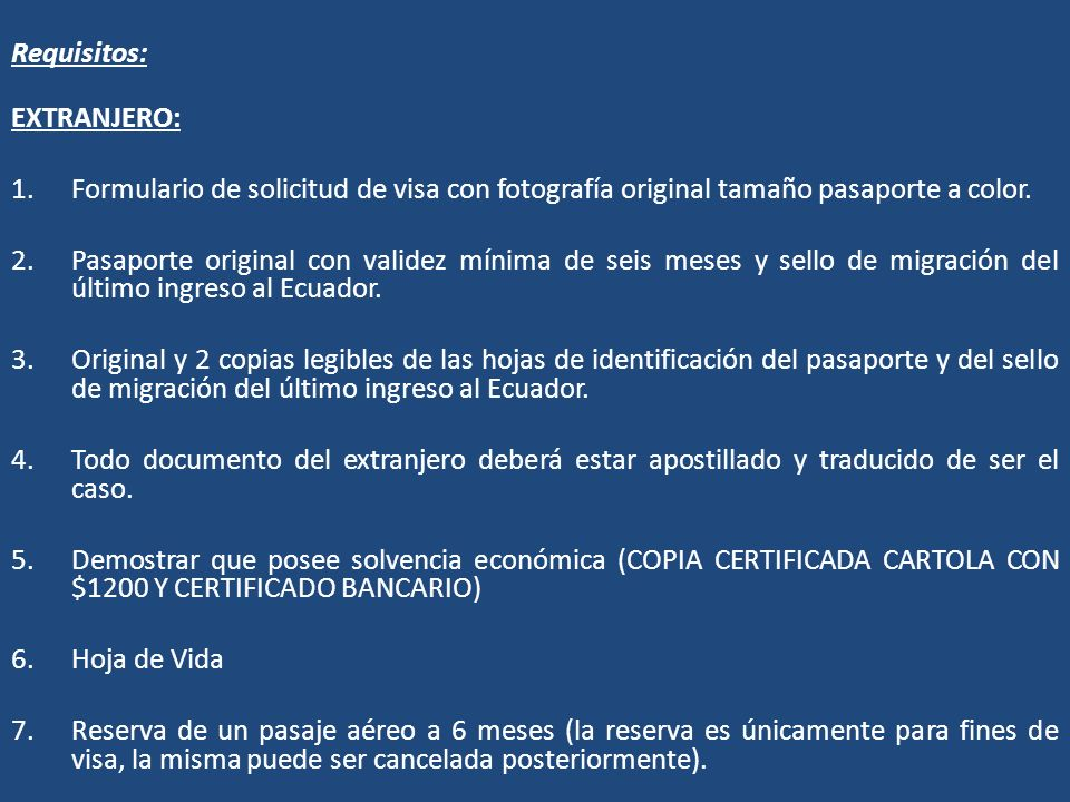 Requisitos: EXTRANJERO: Formulario de solicitud de visa con fotografía original tamaño pasaporte a color.