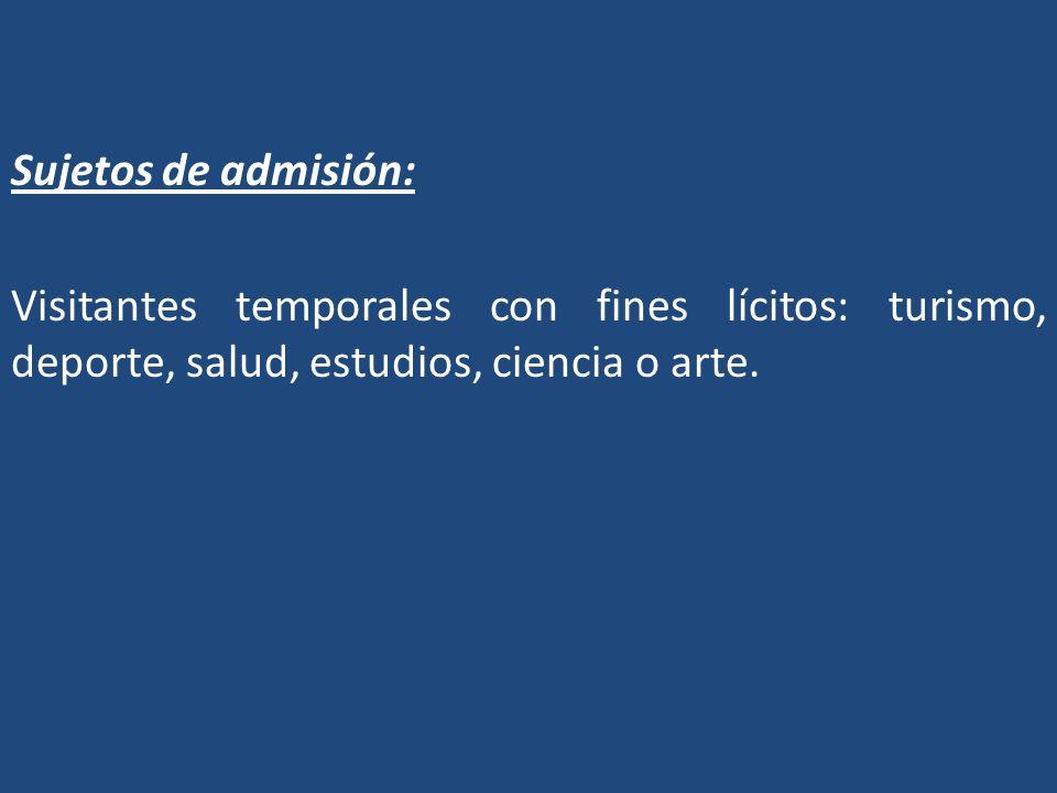 Sujetos de admisión: Visitantes temporales con fines lícitos: turismo, deporte, salud, estudios, ciencia o arte.