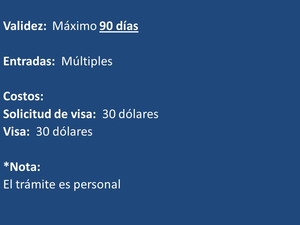 Validez: Máximo 90 días Entradas: Múltiples. Costos: Solicitud de visa: 30 dólares. Visa: 30 dólares.