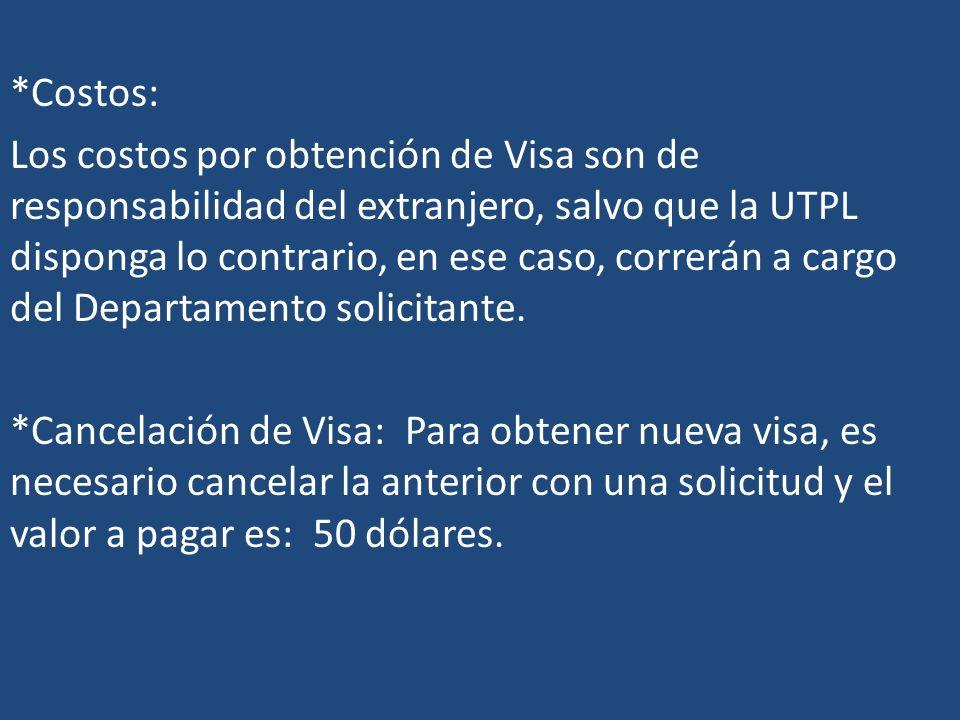 *Costos: Los costos por obtención de Visa son de responsabilidad del extranjero, salvo que la UTPL disponga lo contrario, en ese caso, correrán a cargo del Departamento solicitante.