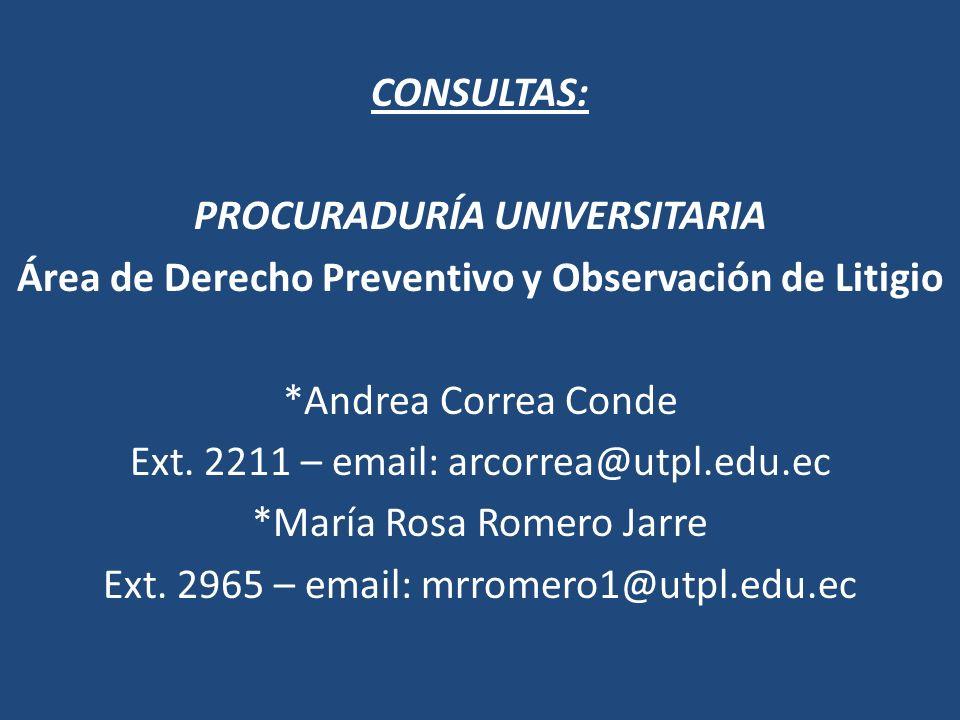 CONSULTAS: PROCURADURÍA UNIVERSITARIA Área de Derecho Preventivo y Observación de Litigio *Andrea Correa Conde Ext.