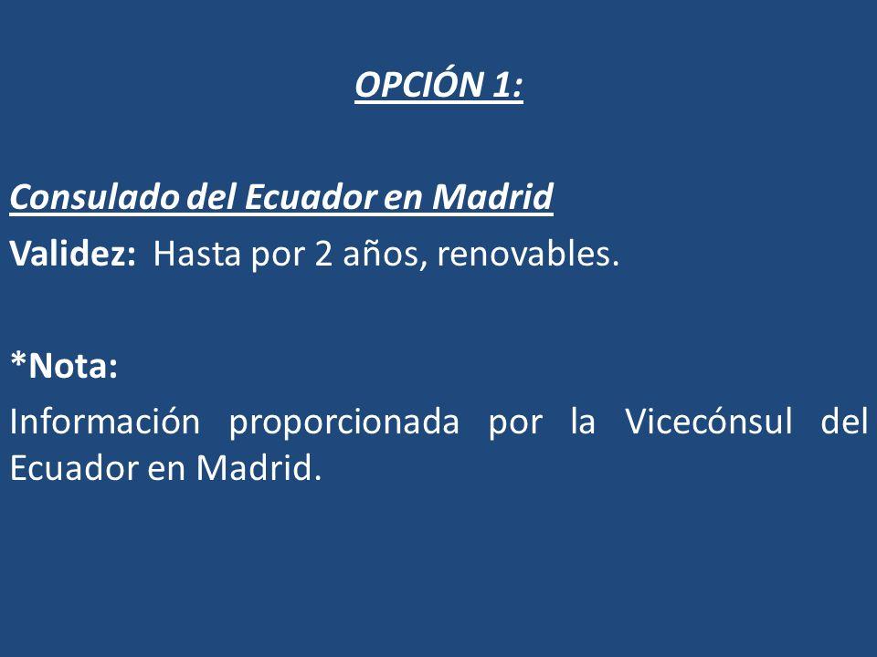 OPCIÓN 1: Consulado del Ecuador en Madrid. Validez: Hasta por 2 años, renovables. *Nota: