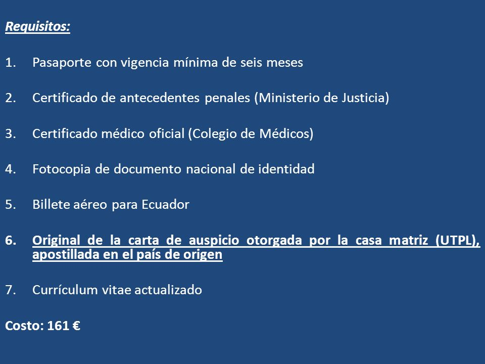 Requisitos: Pasaporte con vigencia mínima de seis meses. Certificado de antecedentes penales (Ministerio de Justicia)