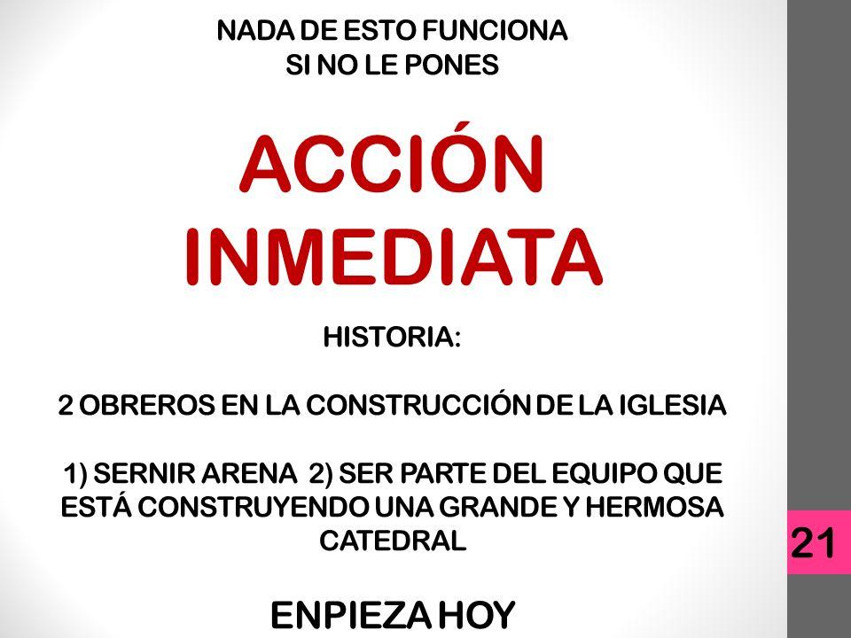 NADA DE ESTO FUNCIONA SI NO LE PONES ACCIÓN INMEDIATA HISTORIA: 2 OBREROS EN LA CONSTRUCCIÓN DE LA IGLESIA 1) SERNIR ARENA 2) SER PARTE DEL EQUIPO QUE ESTÁ CONSTRUYENDO UNA GRANDE Y HERMOSA CATEDRAL ENPIEZA HOY