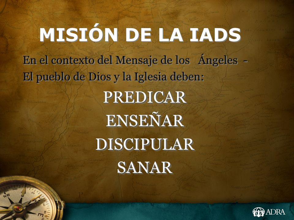 MISIÓN DE LA IADS PREDICAR ENSEÑAR DISCIPULAR SANAR