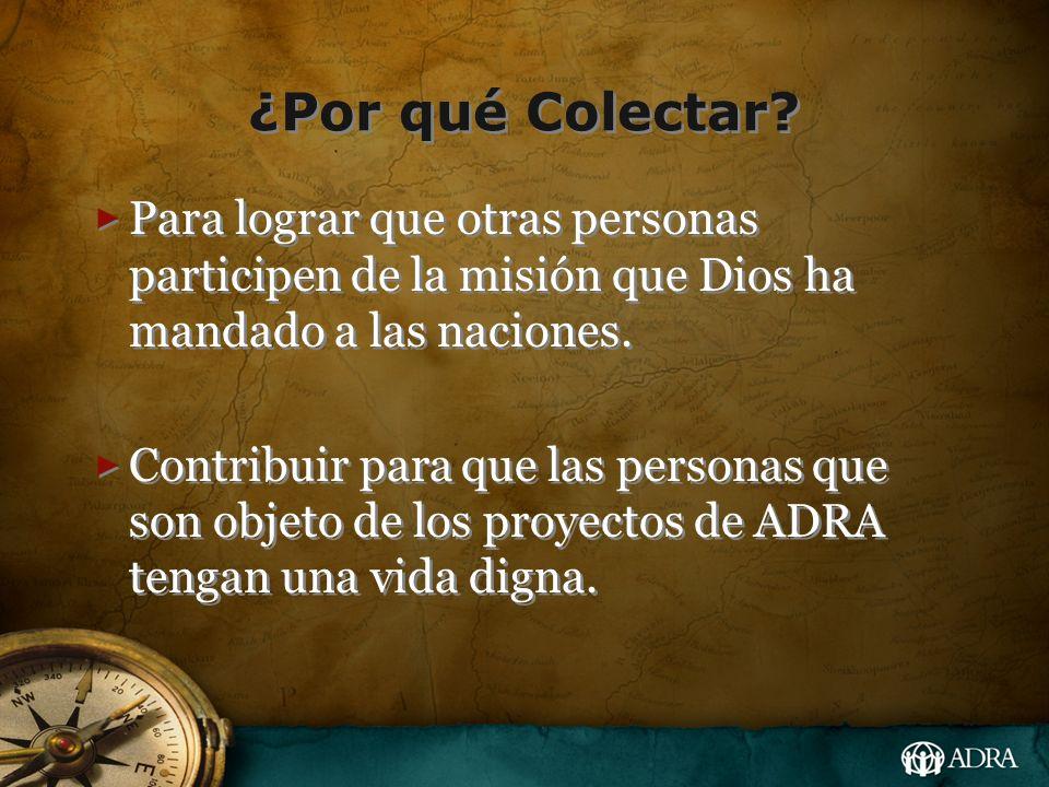 ¿Por qué Colectar Para lograr que otras personas participen de la misión que Dios ha mandado a las naciones.