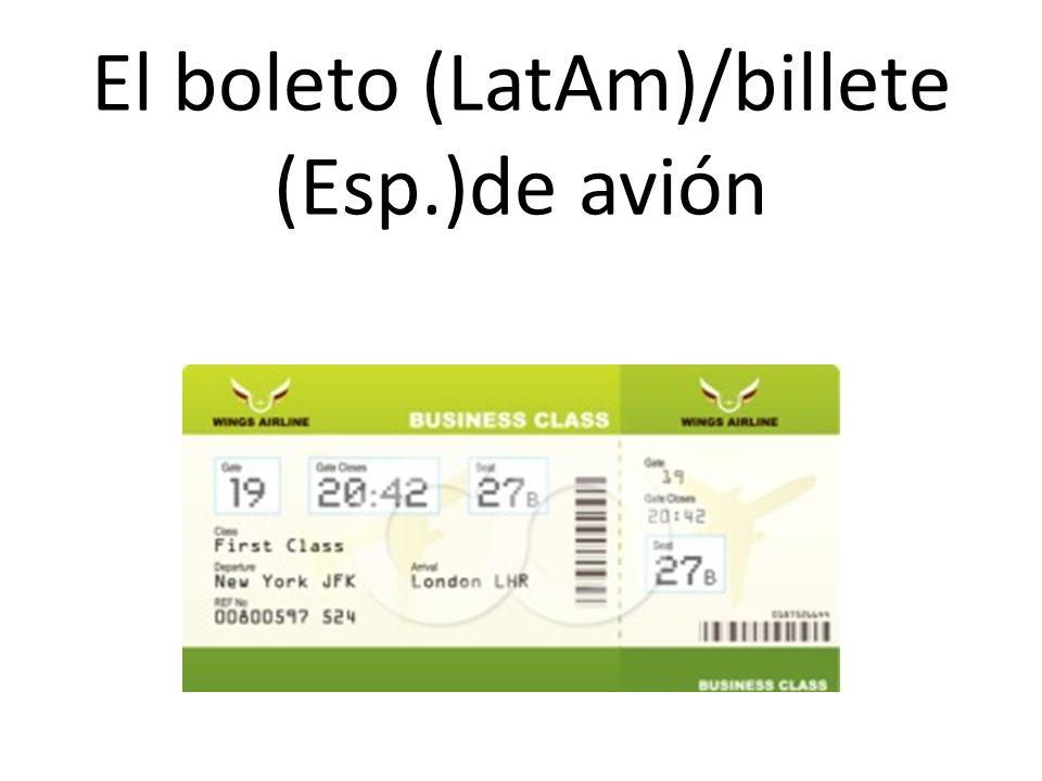 El boleto (LatAm)/billete (Esp.)de avión