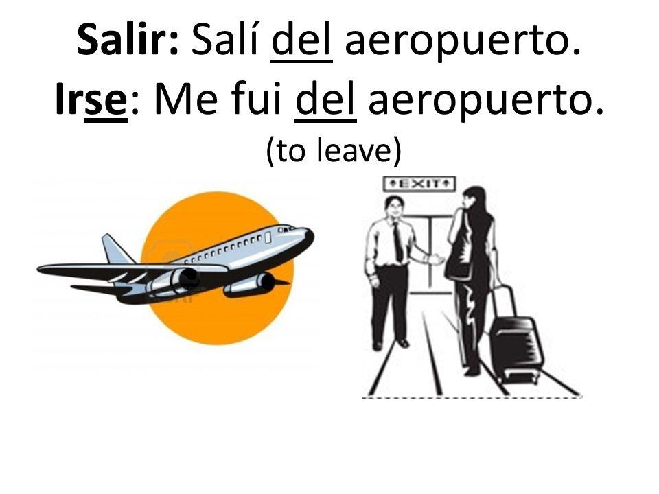 Salir: Salí del aeropuerto. Irse: Me fui del aeropuerto. (to leave)