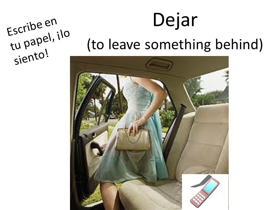 Dejar (to leave something behind)