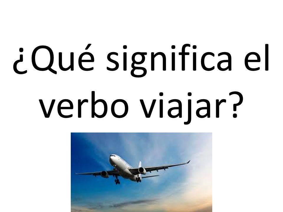 ¿Qué significa el verbo viajar