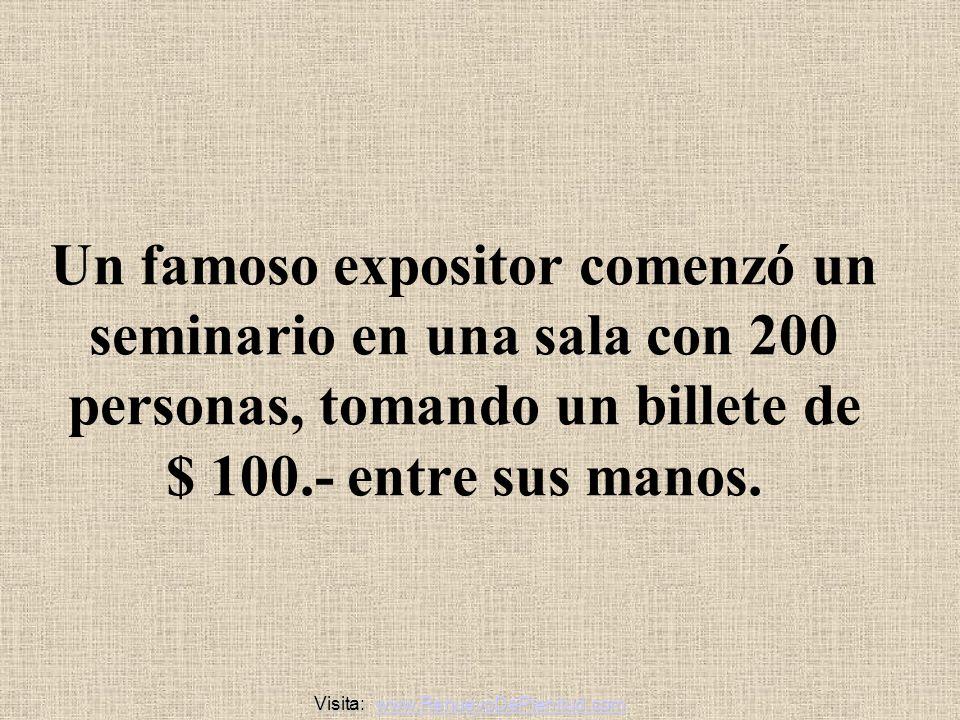 Un famoso expositor comenzó un seminario en una sala con 200 personas, tomando un billete de $ 100.- entre sus manos.