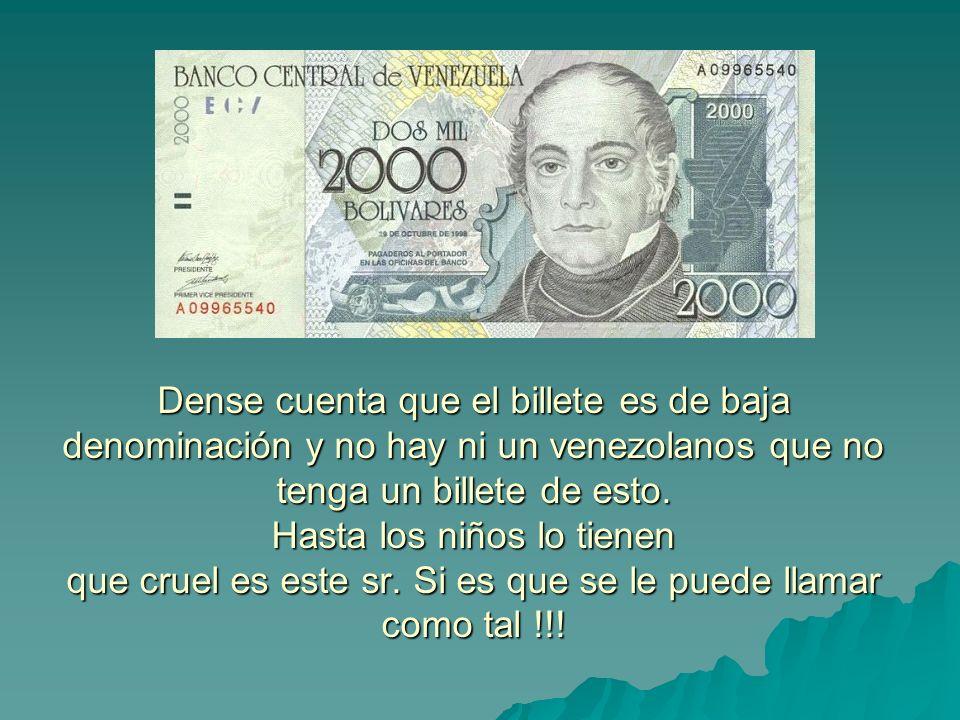 Dense cuenta que el billete es de baja denominación y no hay ni un venezolanos que no tenga un billete de esto.