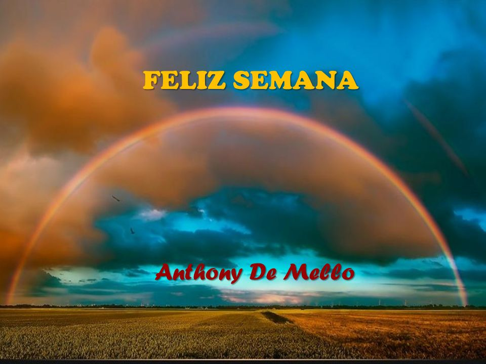 FELIZ SEMANA Anthony De Mello