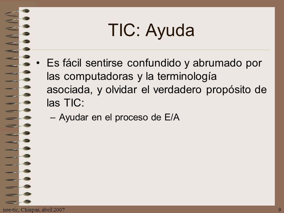 TIC: Ayuda Es fácil sentirse confundido y abrumado por las computadoras y la terminología asociada, y olvidar el verdadero propósito de las TIC: