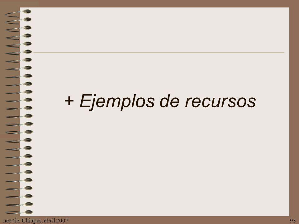+ Ejemplos de recursos nee-tic, Chiapas, abril 2007