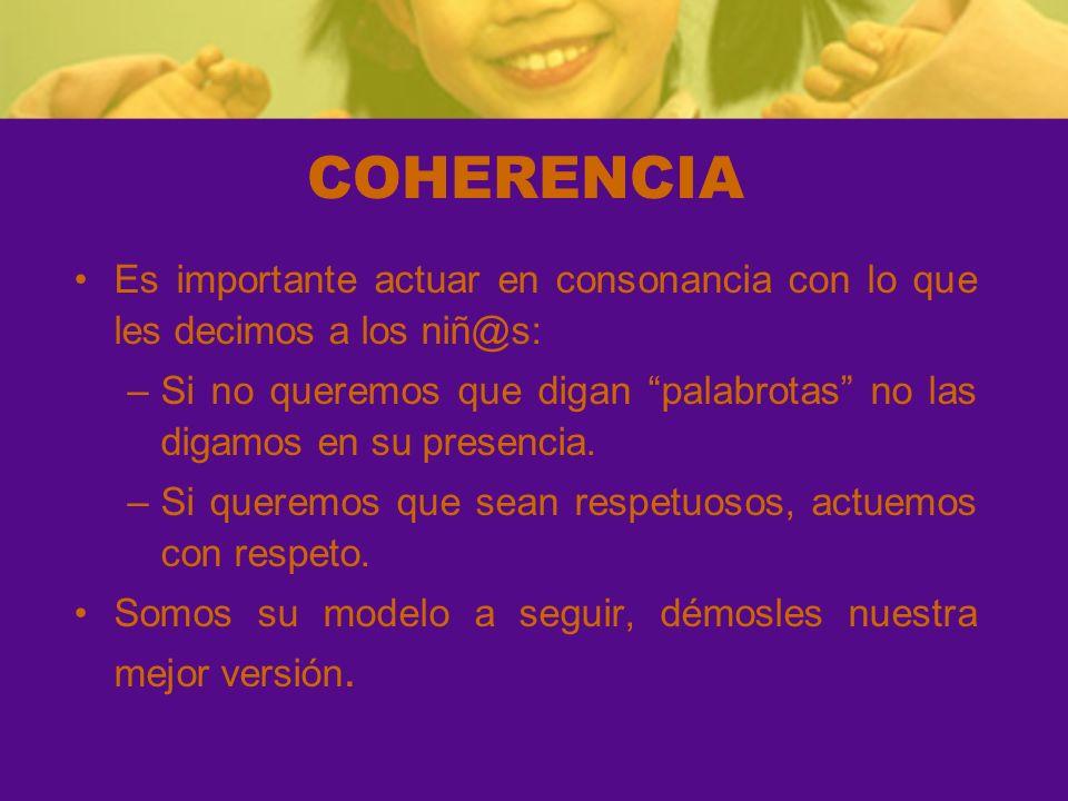 COHERENCIA Es importante actuar en consonancia con lo que les decimos a los niñ@s: