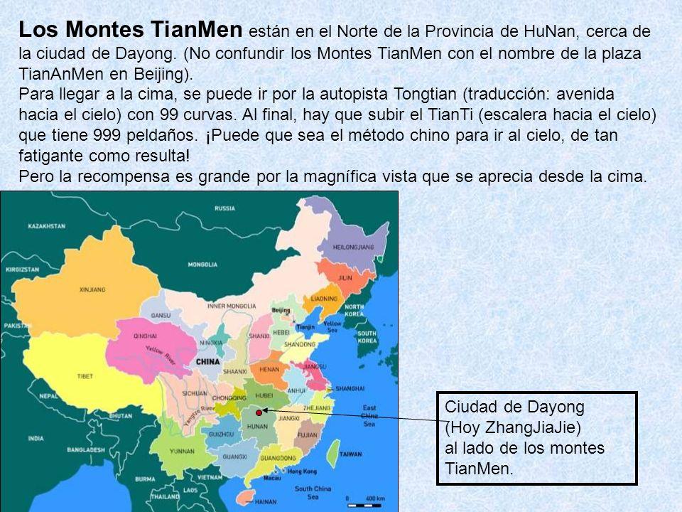 Los Montes TianMen están en el Norte de la Provincia de HuNan, cerca de la ciudad de Dayong. (No confundir los Montes TianMen con el nombre de la plaza TianAnMen en Beijing).