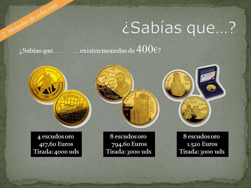 ¿Sabías que… ¿Sabías que… …. existen monedas de 400€