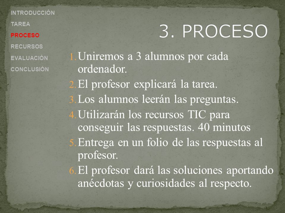 3. PROCESO Uniremos a 3 alumnos por cada ordenador.
