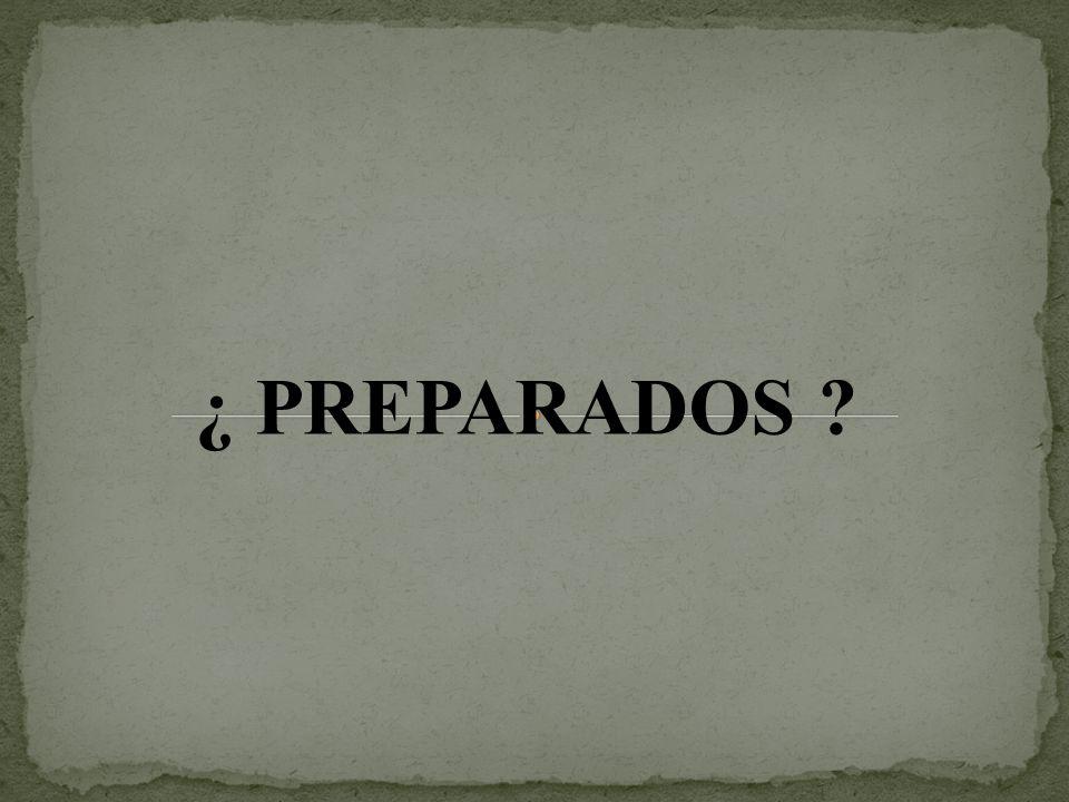 ¿ PREPARADOS