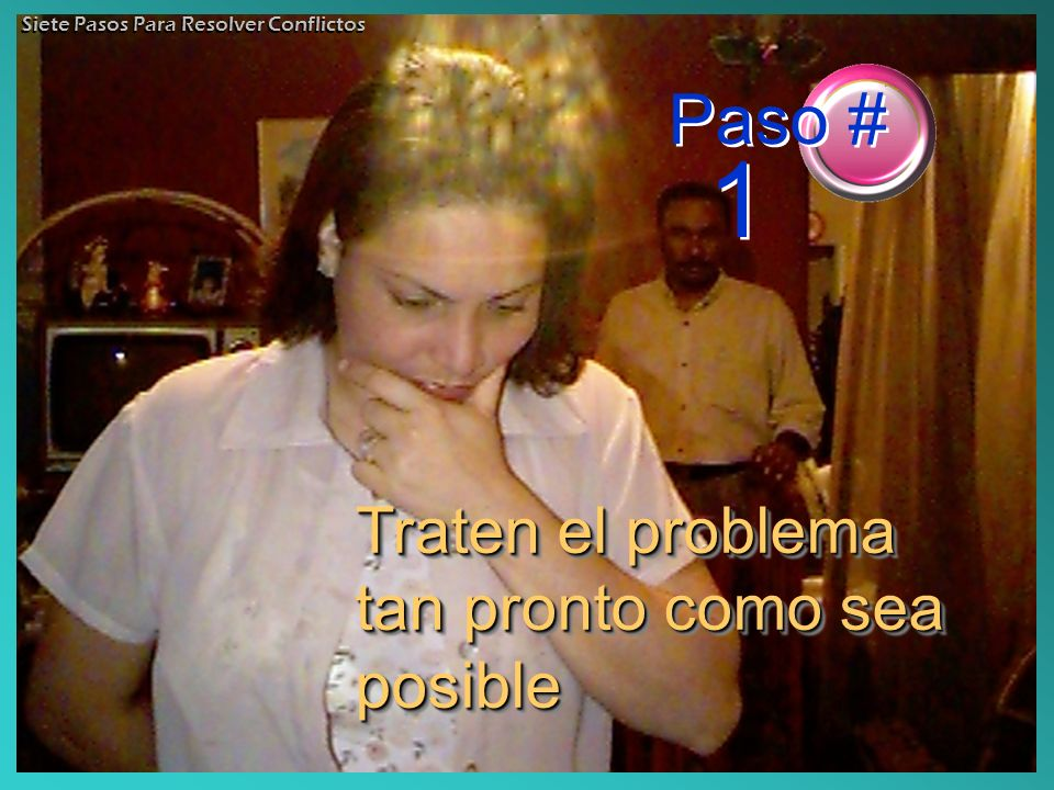Paso # 1 Traten el problema tan pronto como sea posible
