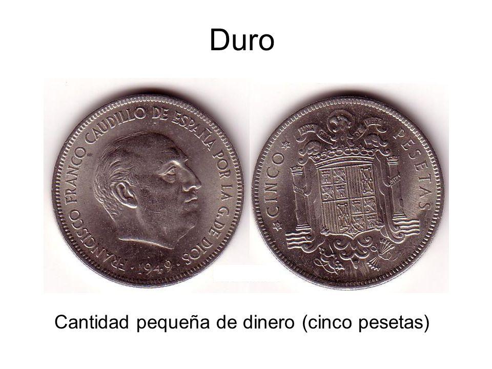 Cantidad pequeña de dinero (cinco pesetas)