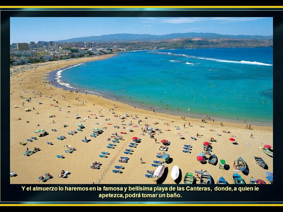 Y el almuerzo lo haremos en la famosa y bellísima playa de las Canteras, donde, a quien le apetezca, podrá tomar un baño.