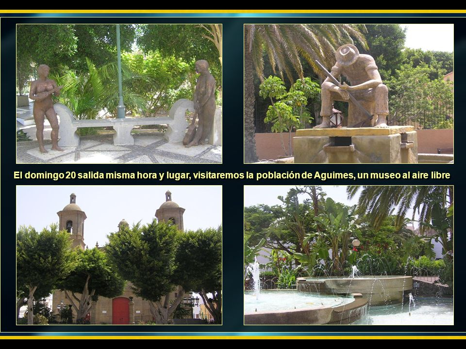 El domingo 20 salida misma hora y lugar, visitaremos la población de Aguimes, un museo al aire libre
