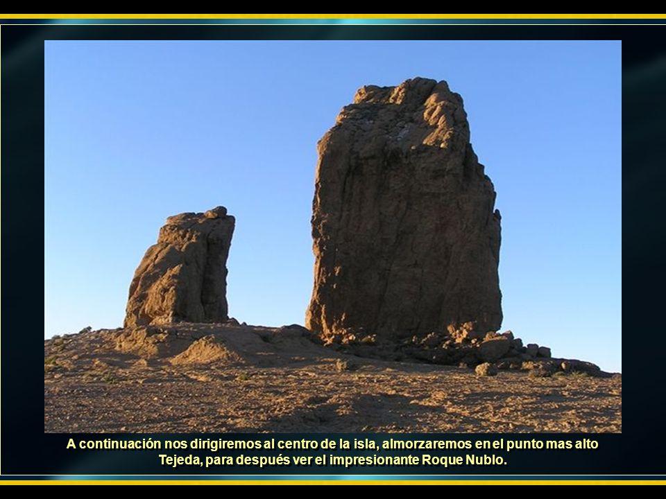J A continuación nos dirigiremos al centro de la isla, almorzaremos en el punto mas alto Tejeda, para después ver el impresionante Roque Nublo.