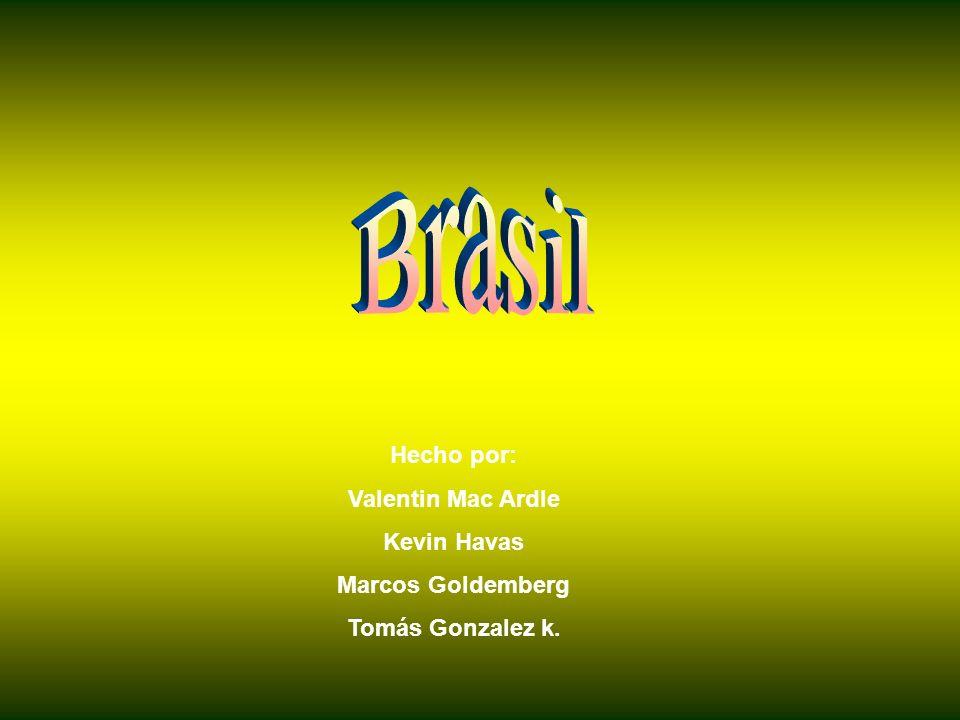 Brasil Hecho por: Valentin Mac Ardle Kevin Havas Marcos Goldemberg
