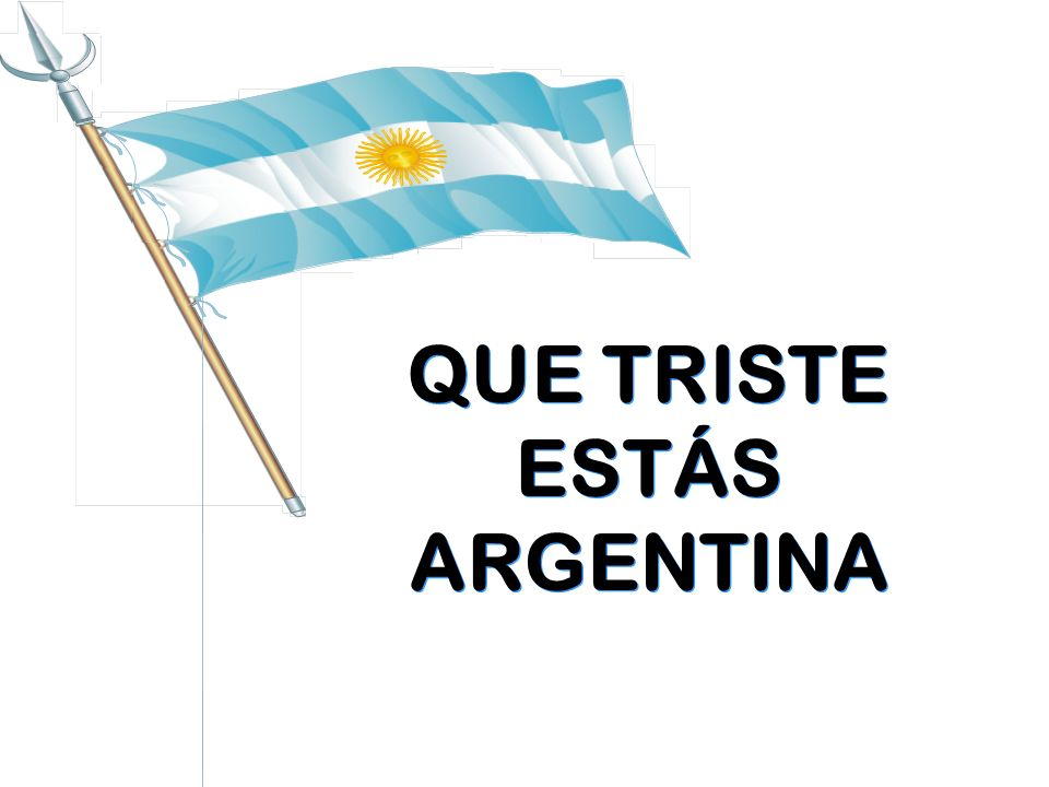 QUE TRISTE ESTÁS ARGENTINA