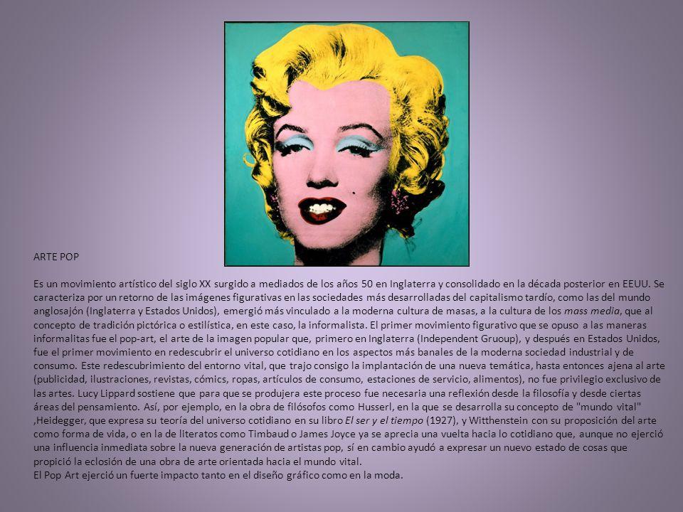 ARTE POP Es un movimiento artístico del siglo XX surgido a mediados de los años 50 en Inglaterra y consolidado en la década posterior en EEUU.