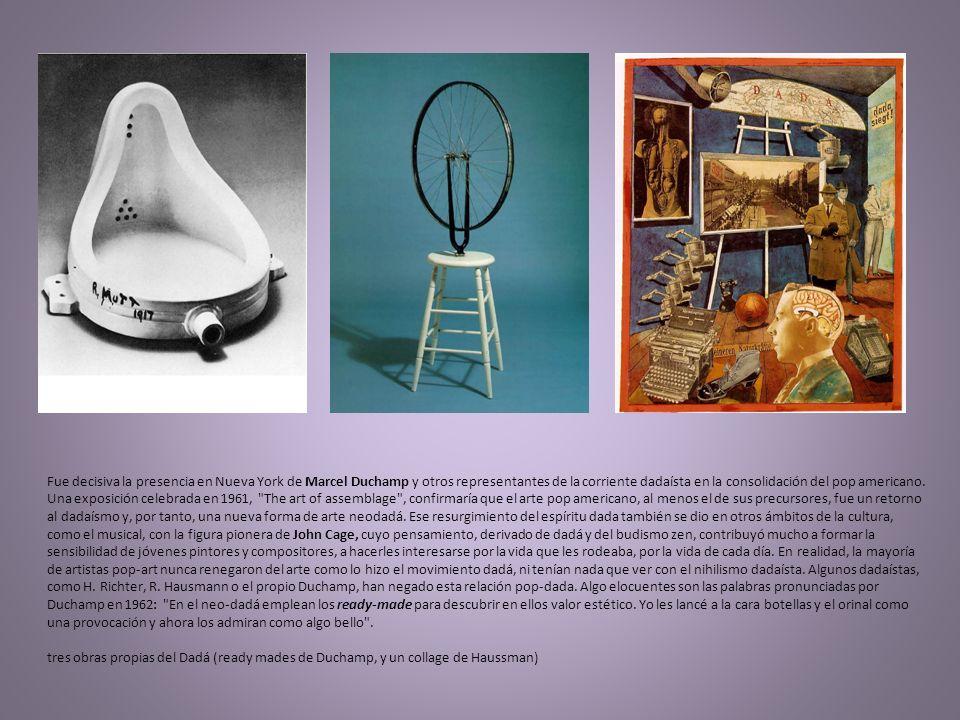 Fue decisiva la presencia en Nueva York de Marcel Duchamp y otros representantes de la corriente dadaísta en la consolidación del pop americano.