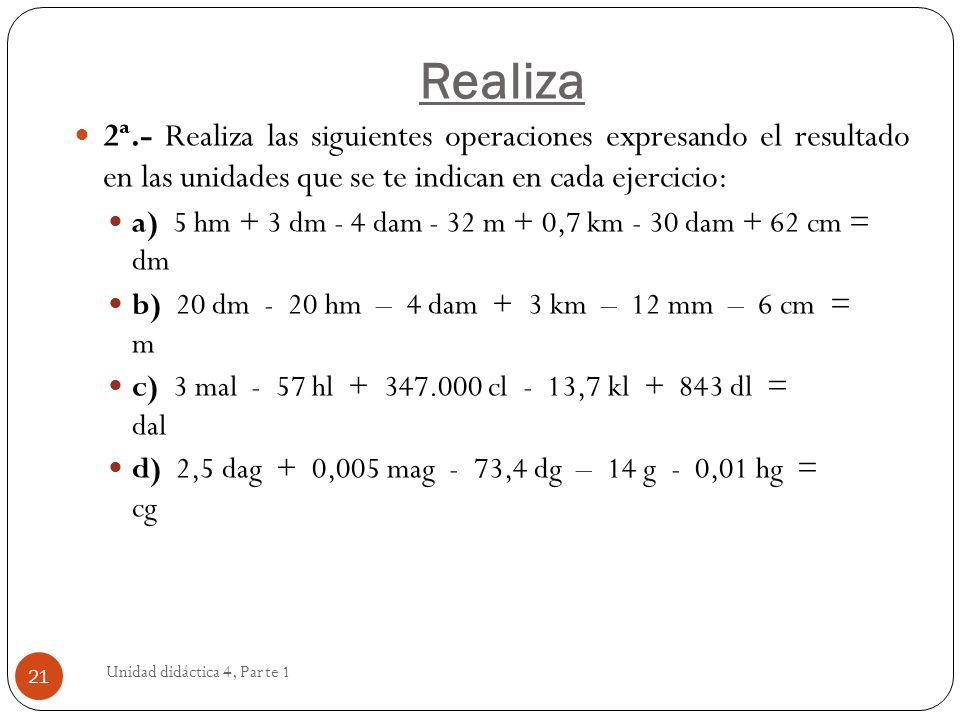 Realiza2ª.- Realiza las siguientes operaciones expresando el resultado en las unidades que se te indican en cada ejercicio: