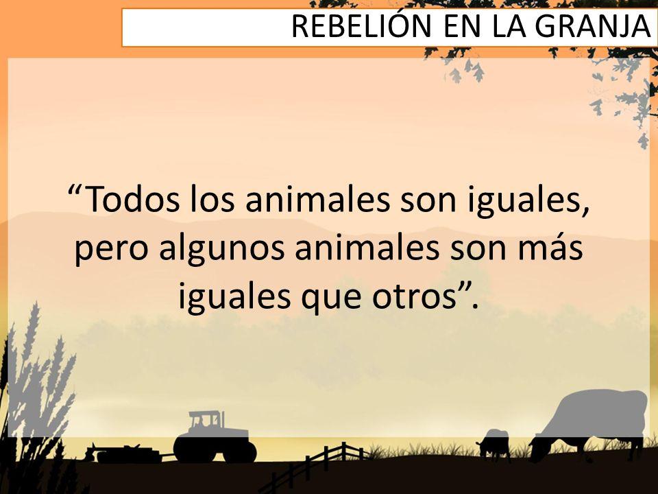 REBELIÓN EN LA GRANJA Todos los animales son iguales, pero algunos animales son más iguales que otros .