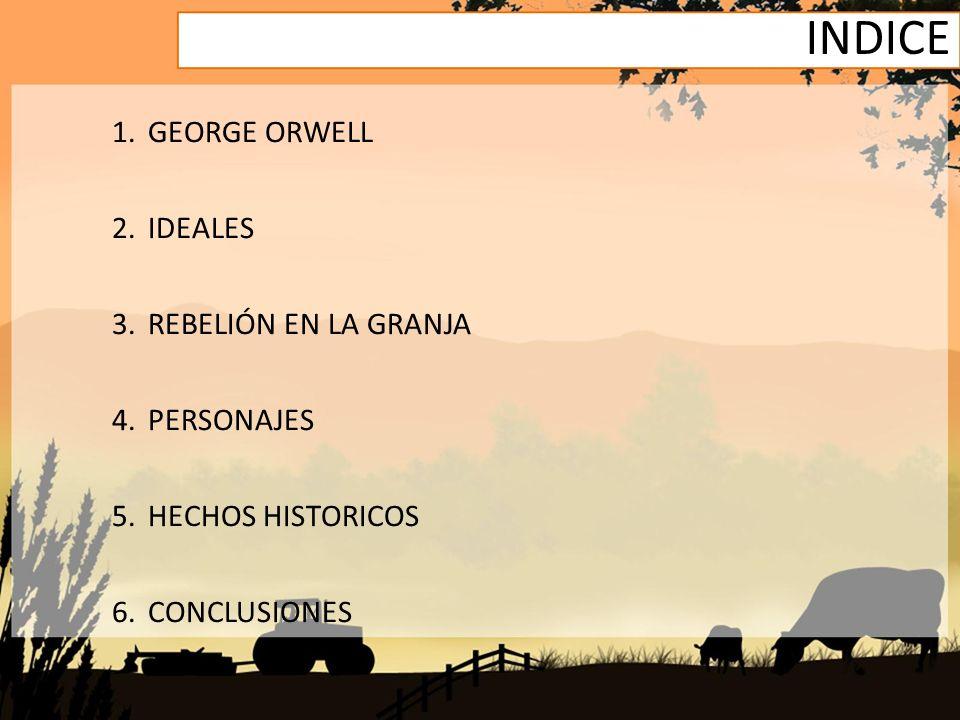 INDICE GEORGE ORWELL IDEALES REBELIÓN EN LA GRANJA PERSONAJES