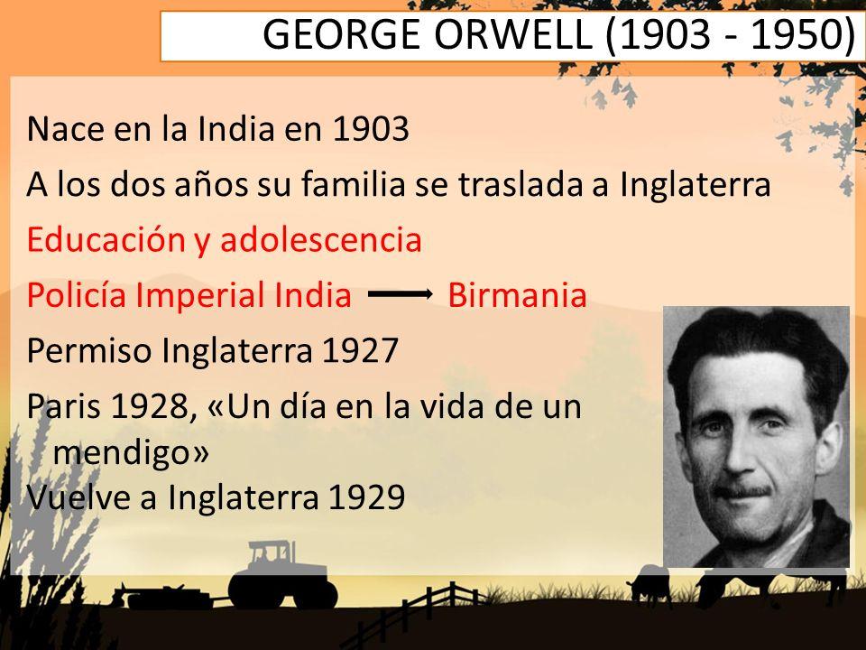 GEORGE ORWELL (1903 - 1950) Nace en la India en 1903