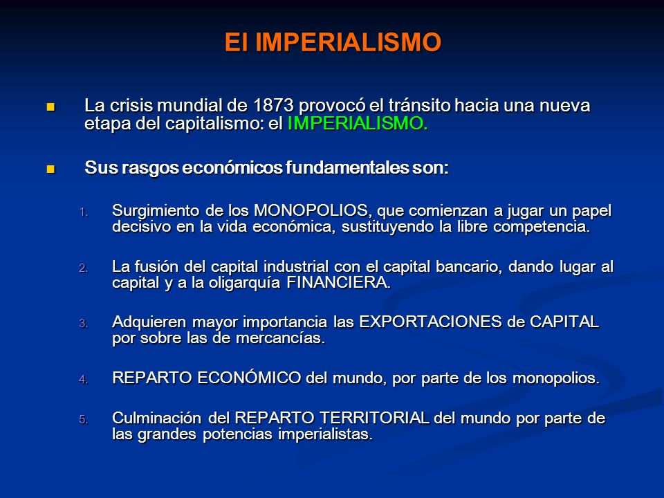 El IMPERIALISMO La crisis mundial de 1873 provocó el tránsito hacia una nueva etapa del capitalismo: el IMPERIALISMO.