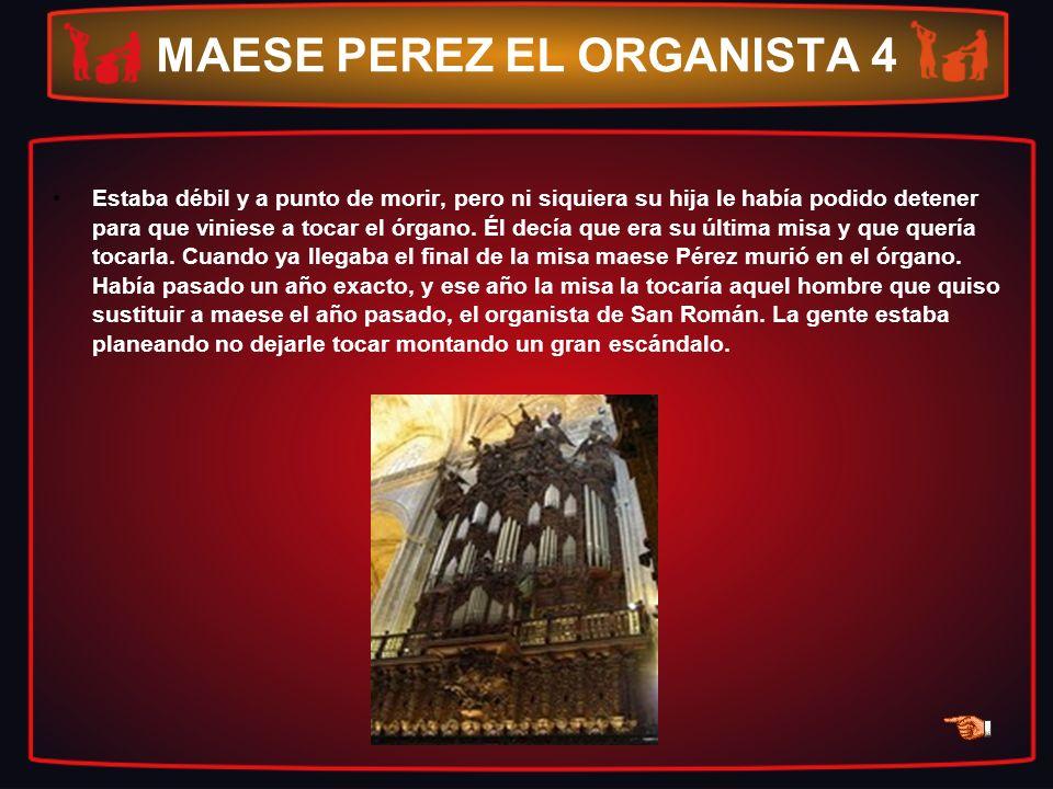 MAESE PEREZ EL ORGANISTA 4