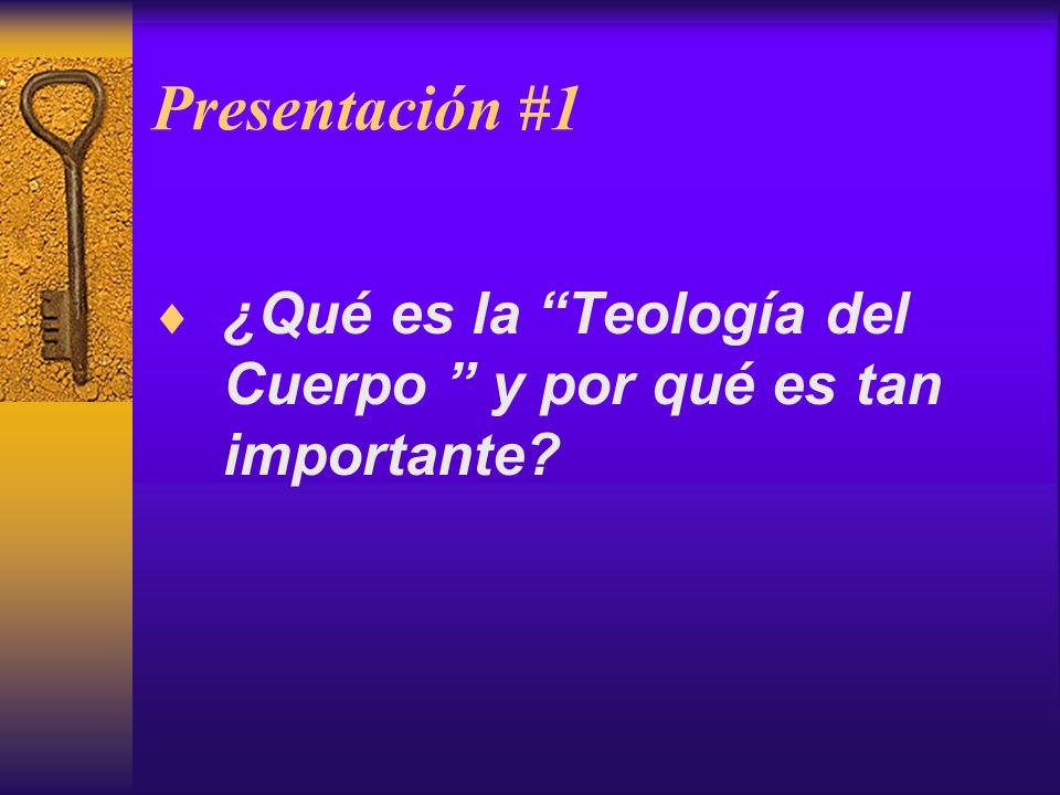 Presentación #1 ¿Qué es la Teología del Cuerpo y por qué es tan importante