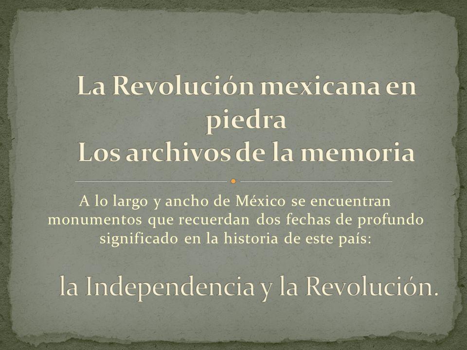 A lo largo y ancho de México se encuentran monumentos que recuerdan dos fechas de profundo significado en la historia de este país: