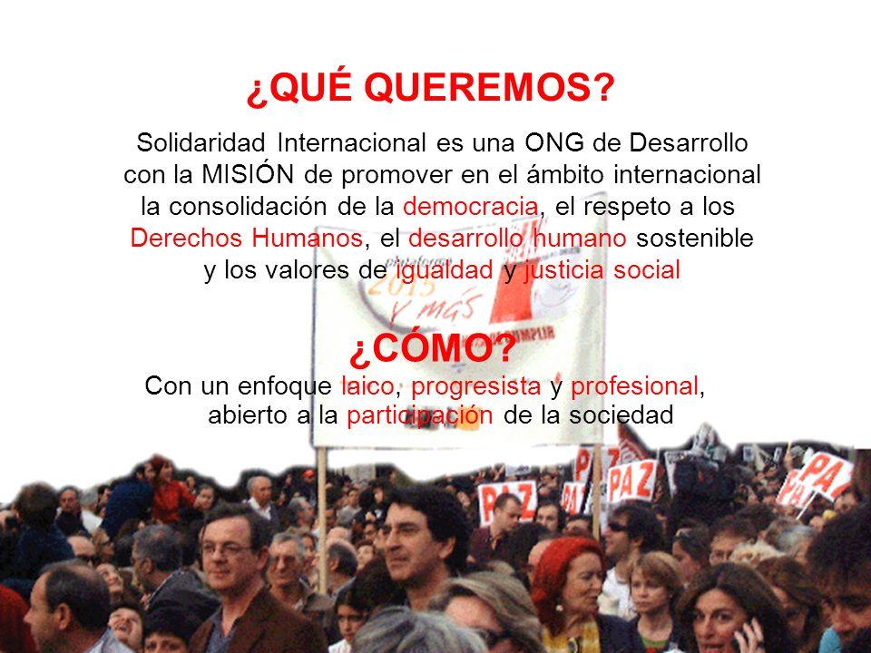 ¿QUÉ QUEREMOS Solidaridad Internacional es una ONG de Desarrollo. con la MISIÓN de promover en el ámbito internacional.