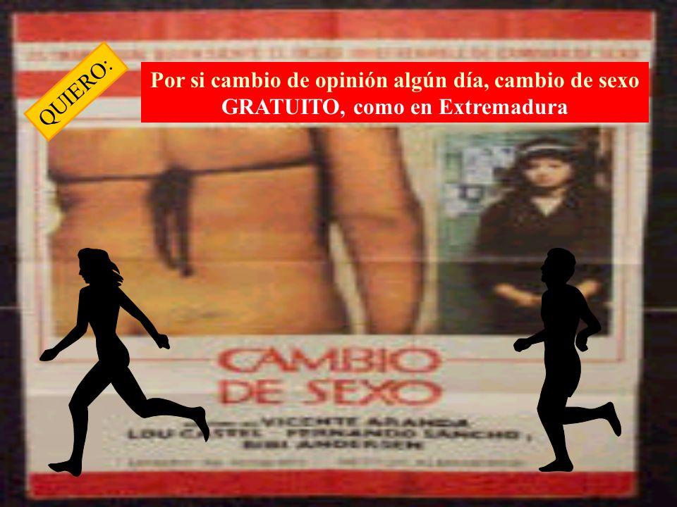 Por si cambio de opinión algún día, cambio de sexo GRATUITO, como en Extremadura