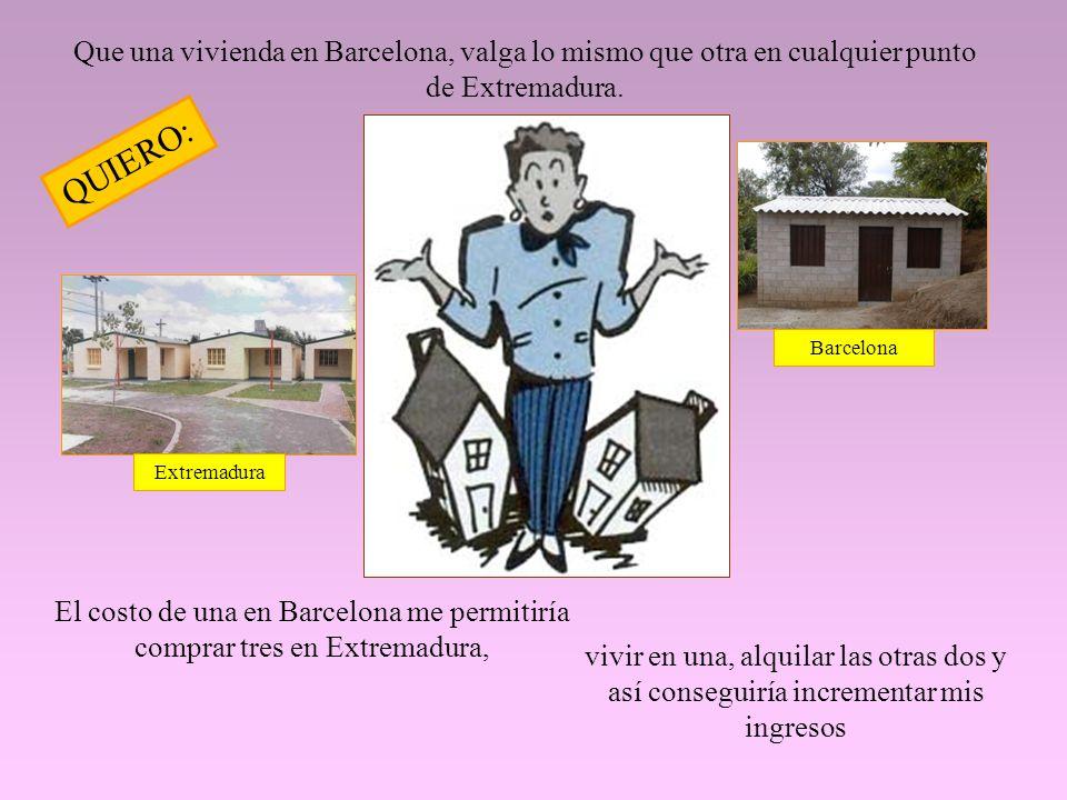 Que una vivienda en Barcelona, valga lo mismo que otra en cualquier punto de Extremadura.