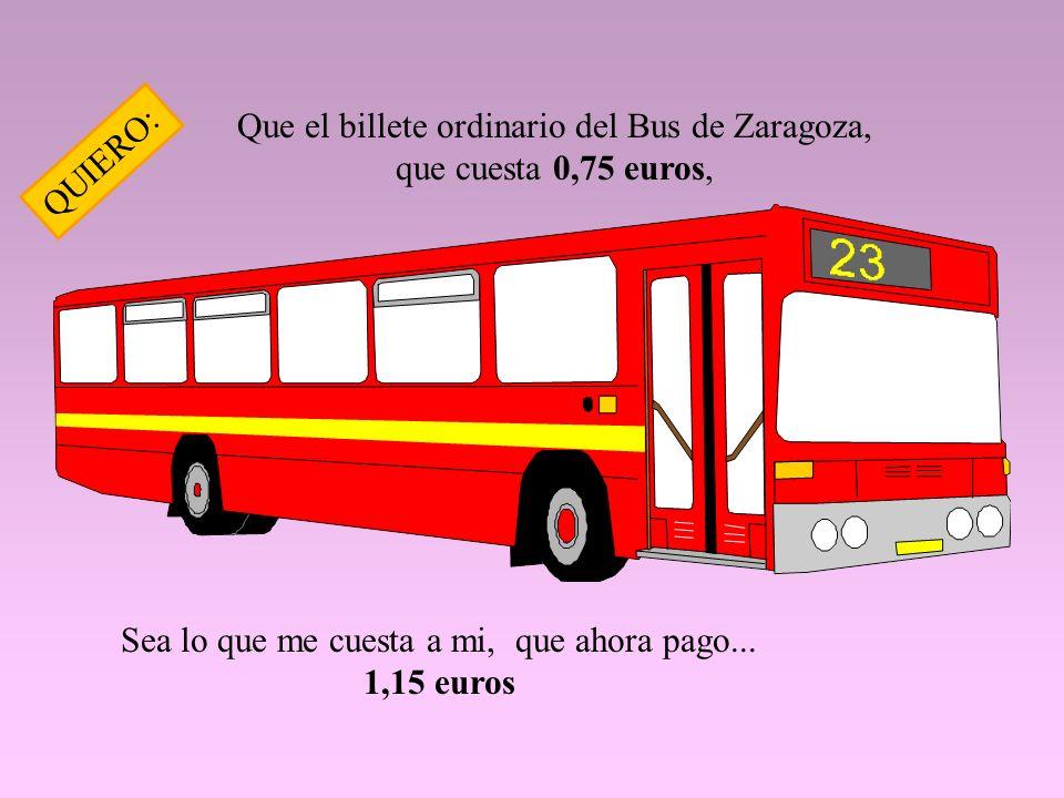 Que el billete ordinario del Bus de Zaragoza, que cuesta 0,75 euros,