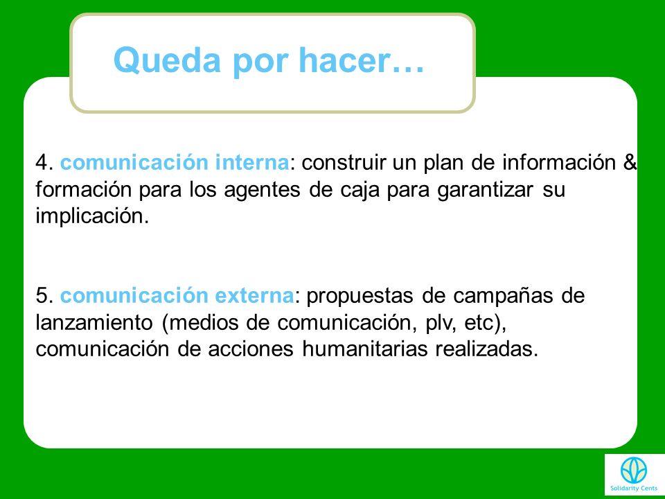 Queda por hacer… 4. comunicación interna: construir un plan de información & formación para los agentes de caja para garantizar su implicación.