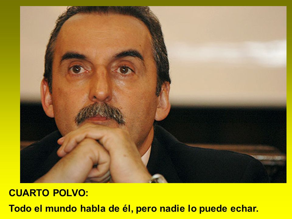 CUARTO POLVO: Todo el mundo habla de él, pero nadie lo puede echar.