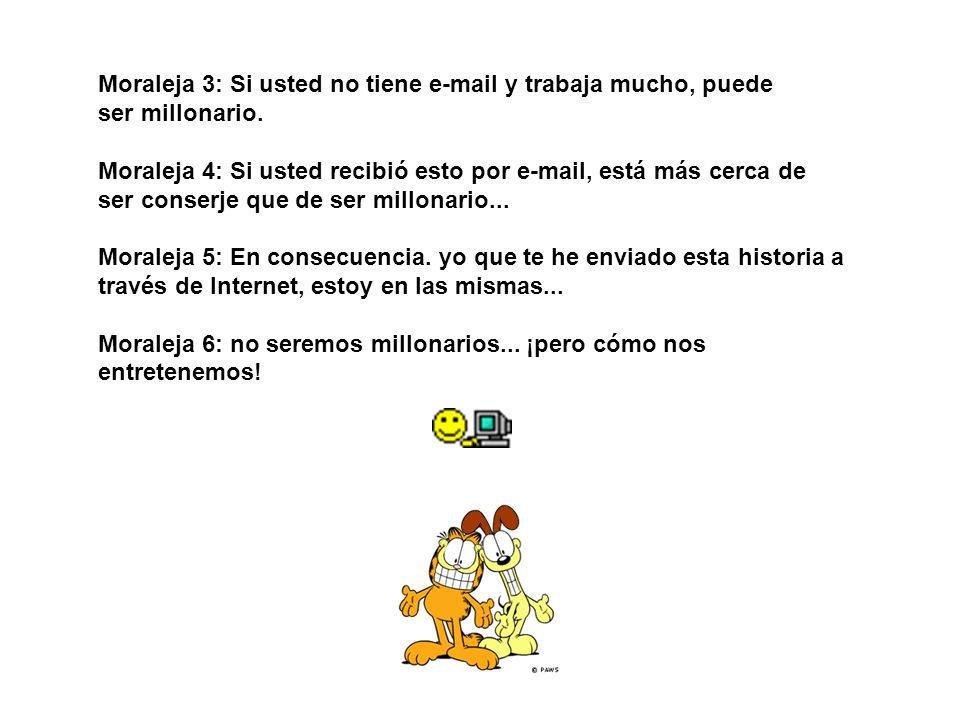 Moraleja 3: Si usted no tiene e-mail y trabaja mucho, puede ser millonario.
