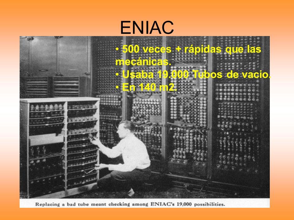 ENIAC 500 veces + rápidas que las mecánicas.