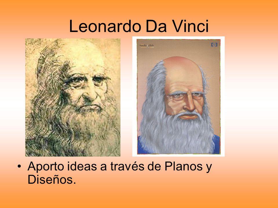 Leonardo Da Vinci Aporto ideas a través de Planos y Diseños.